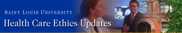 Health Care Ethics Updates